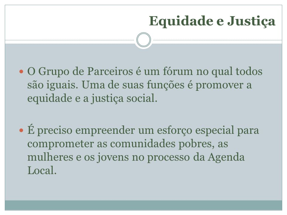 Equidade e Justiça O Grupo de Parceiros é um fórum no qual todos são iguais. Uma de suas funções é promover a equidade e a justiça social.