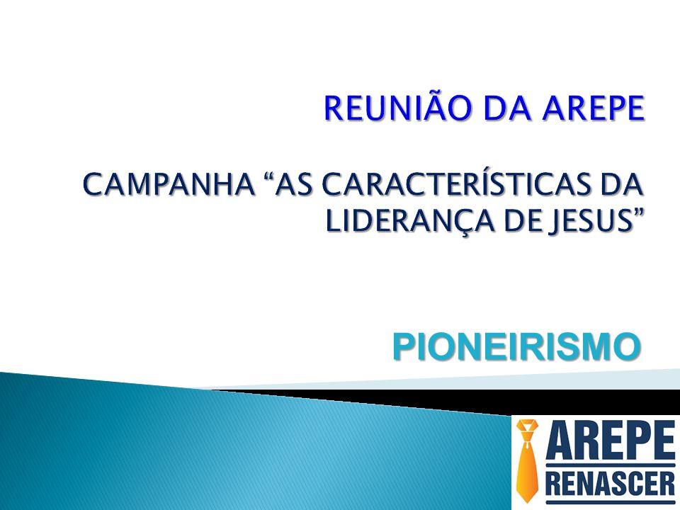 REUNIÃO DA AREPE CAMPANHA AS CARACTERÍSTICAS DA LIDERANÇA DE JESUS
