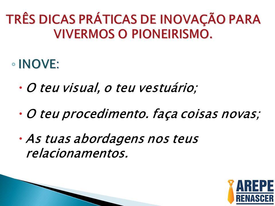 TRÊS DICAS PRÁTICAS DE INOVAÇÃO PARA VIVERMOS O PIONEIRISMO.