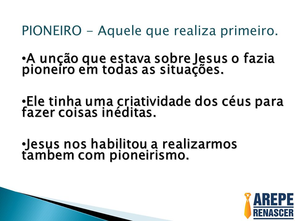 PIONEIRO - Aquele que realiza primeiro.