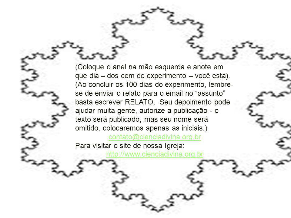 (Coloque o anel na mão esquerda e anote em que dia – dos cem do experimento – você está).