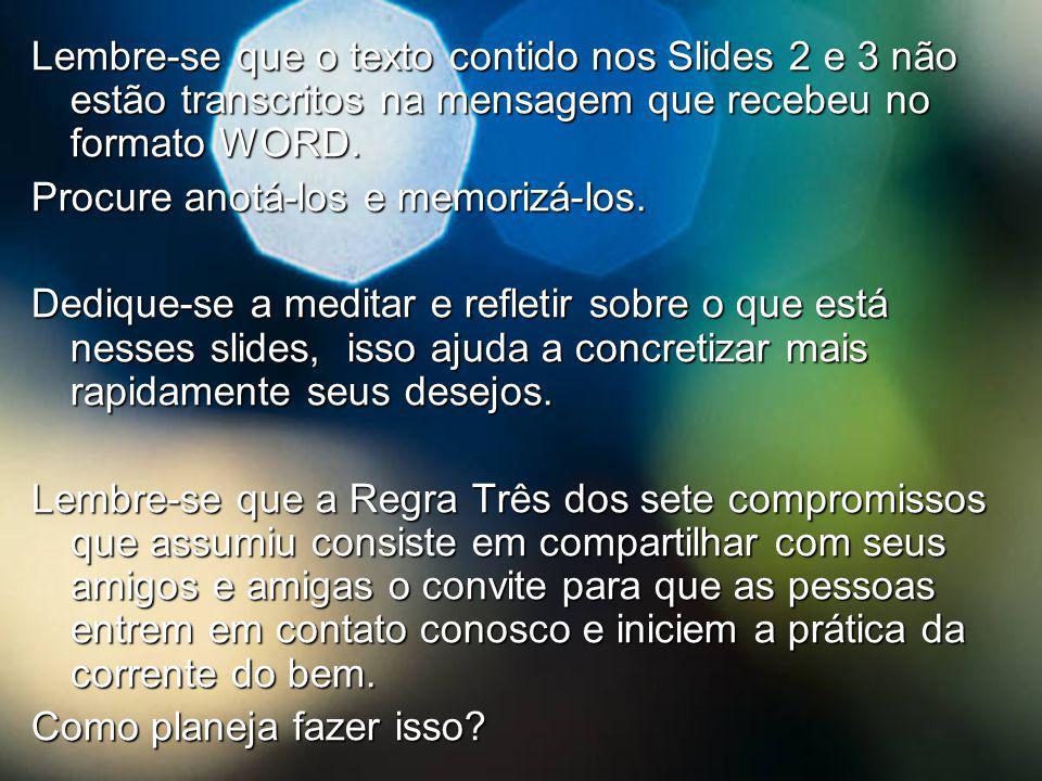 Lembre-se que o texto contido nos Slides 2 e 3 não estão transcritos na mensagem que recebeu no formato WORD.