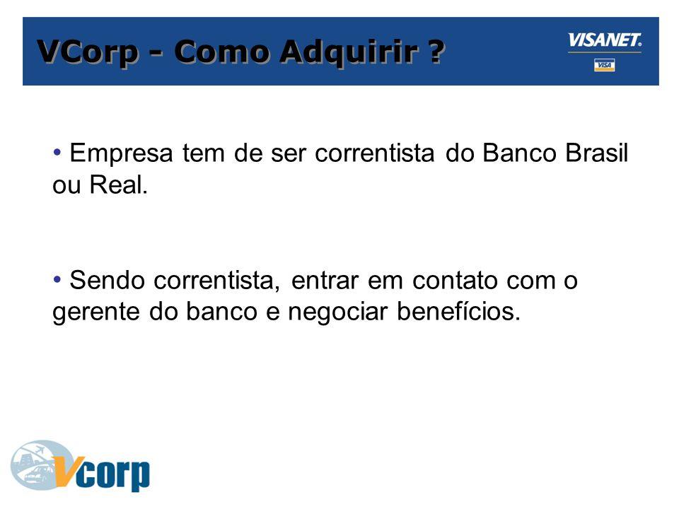 VCorp - Como Adquirir Empresa tem de ser correntista do Banco Brasil ou Real.