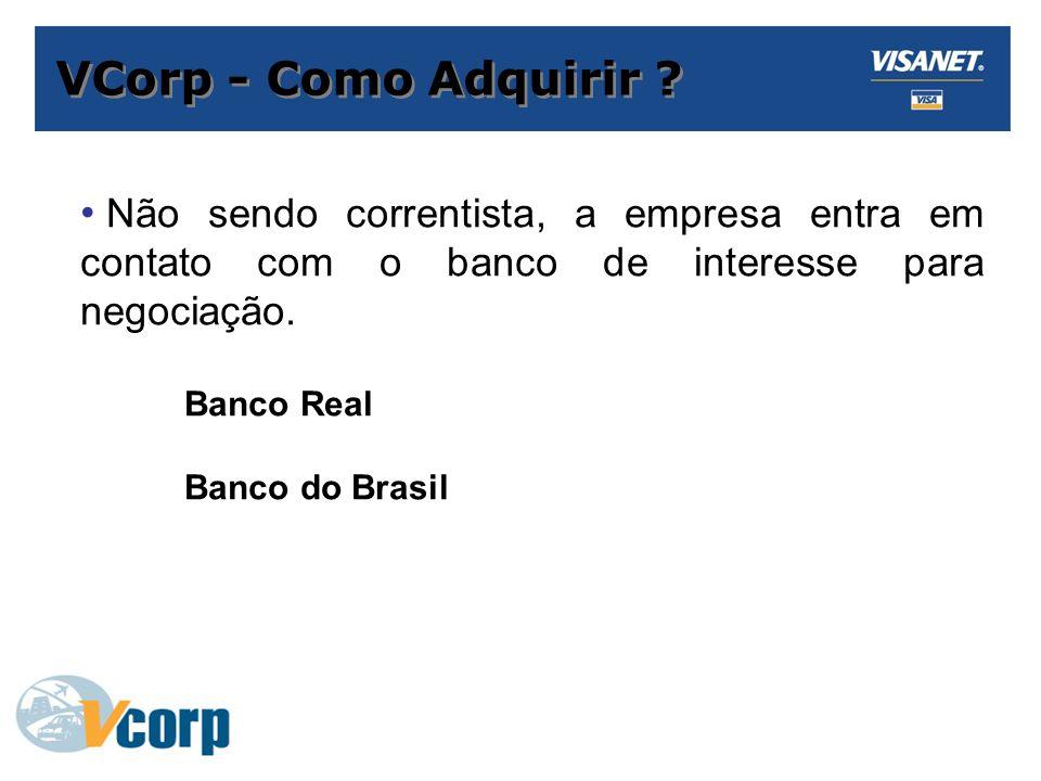 VCorp - Como Adquirir Não sendo correntista, a empresa entra em contato com o banco de interesse para negociação.