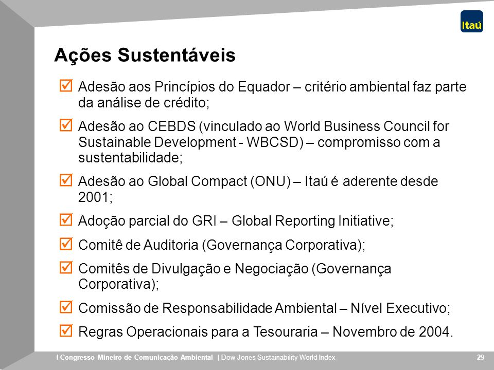 Ações SustentáveisAdesão aos Princípios do Equador – critério ambiental faz parte da análise de crédito;
