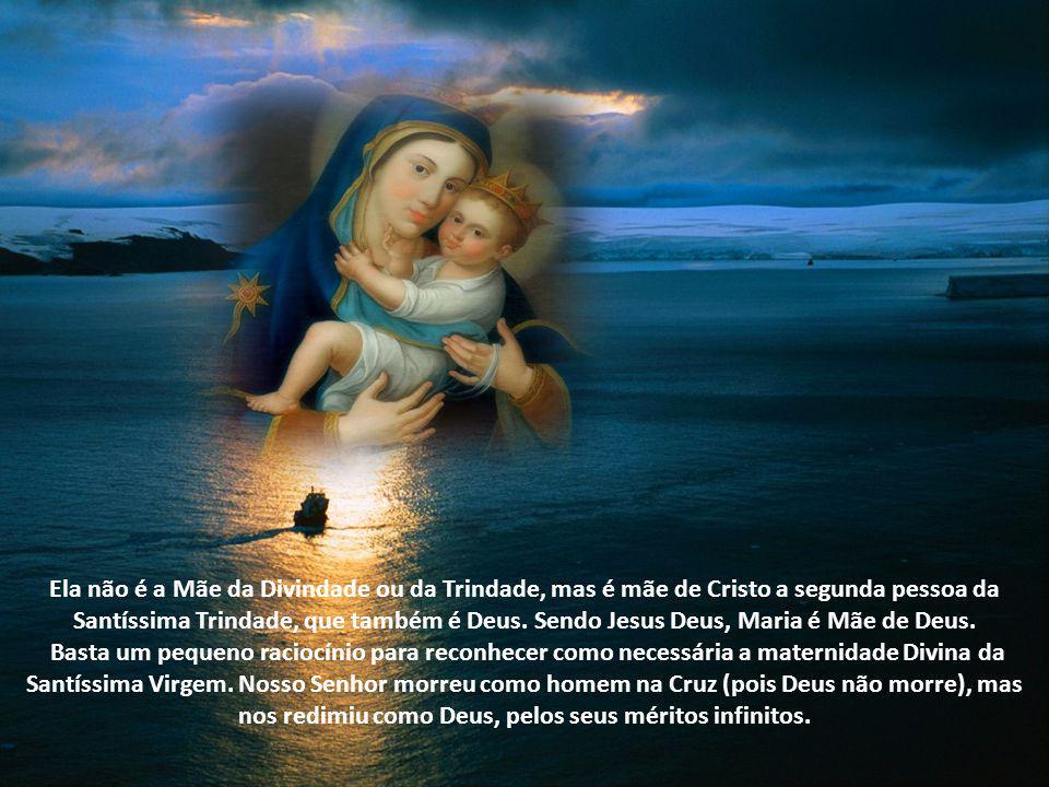 Ela não é a Mãe da Divindade ou da Trindade, mas é mãe de Cristo a segunda pessoa da Santíssima Trindade, que também é Deus. Sendo Jesus Deus, Maria é Mãe de Deus.