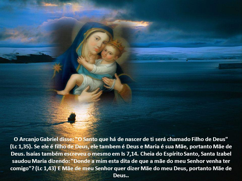 O Arcanjo Gabriel disse: O Santo que há de nascer de ti será chamado Filho de Deus