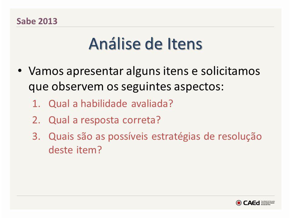 Sabe 2013 Análise de Itens. Vamos apresentar alguns itens e solicitamos que observem os seguintes aspectos: