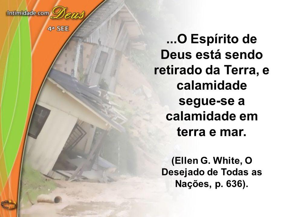 ...O Espírito de Deus está sendo retirado da Terra, e calamidade