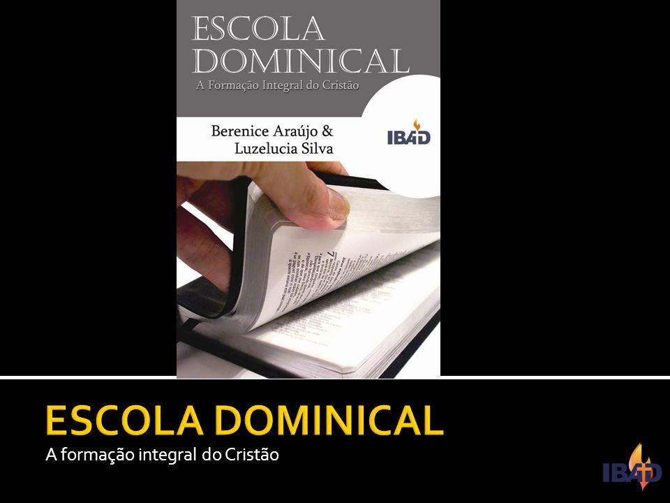 ESCOLA DOMINICAL A formação integral do Cristão