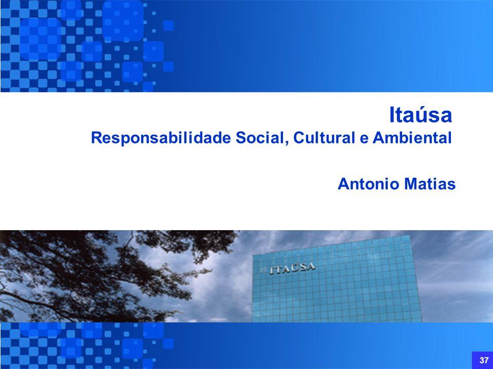 Itaúsa Responsabilidade Social, Cultural e Ambiental Antonio Matias