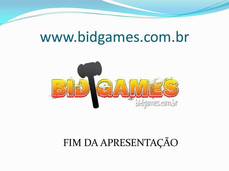 www.bidgames.com.br FIM DA APRESENTAÇÃO