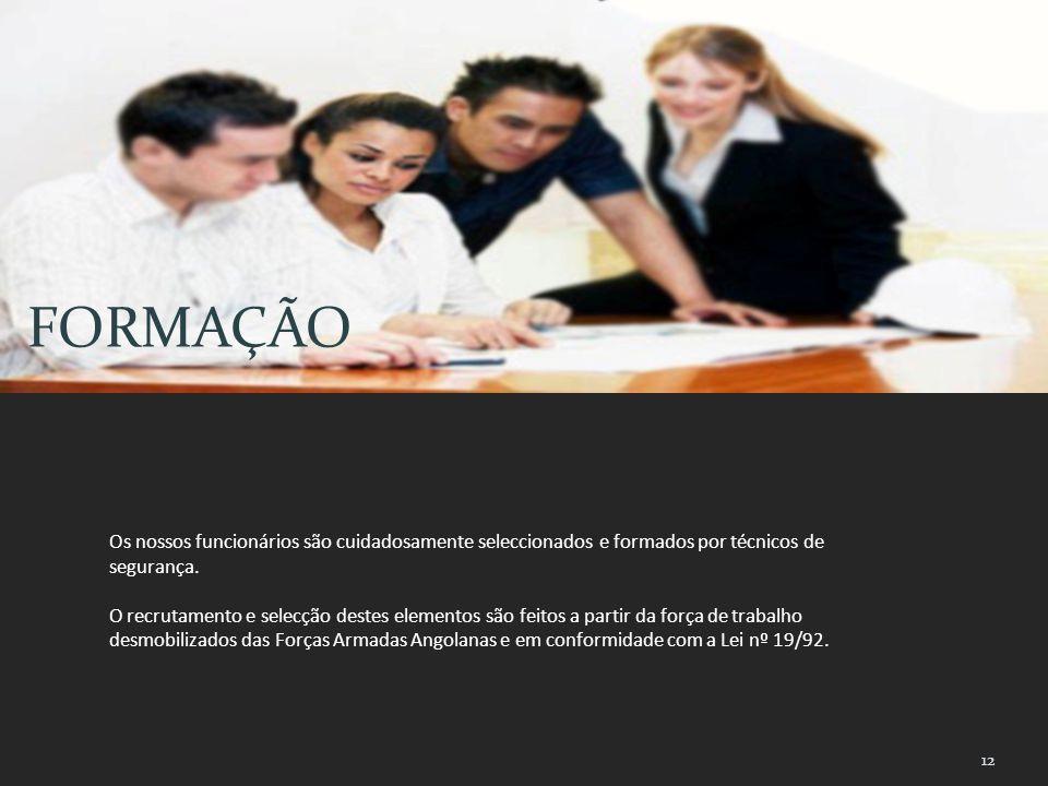 FORMAÇÃO Os nossos funcionários são cuidadosamente seleccionados e formados por técnicos de segurança.