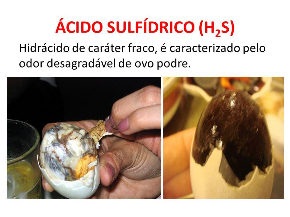 ÁCIDO SULFÍDRICO (H2S) Hidrácido de caráter fraco, é caracterizado pelo odor desagradável de ovo podre.