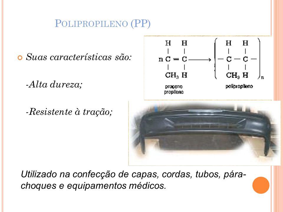 Polipropileno (PP) Suas características são: -Alta dureza;