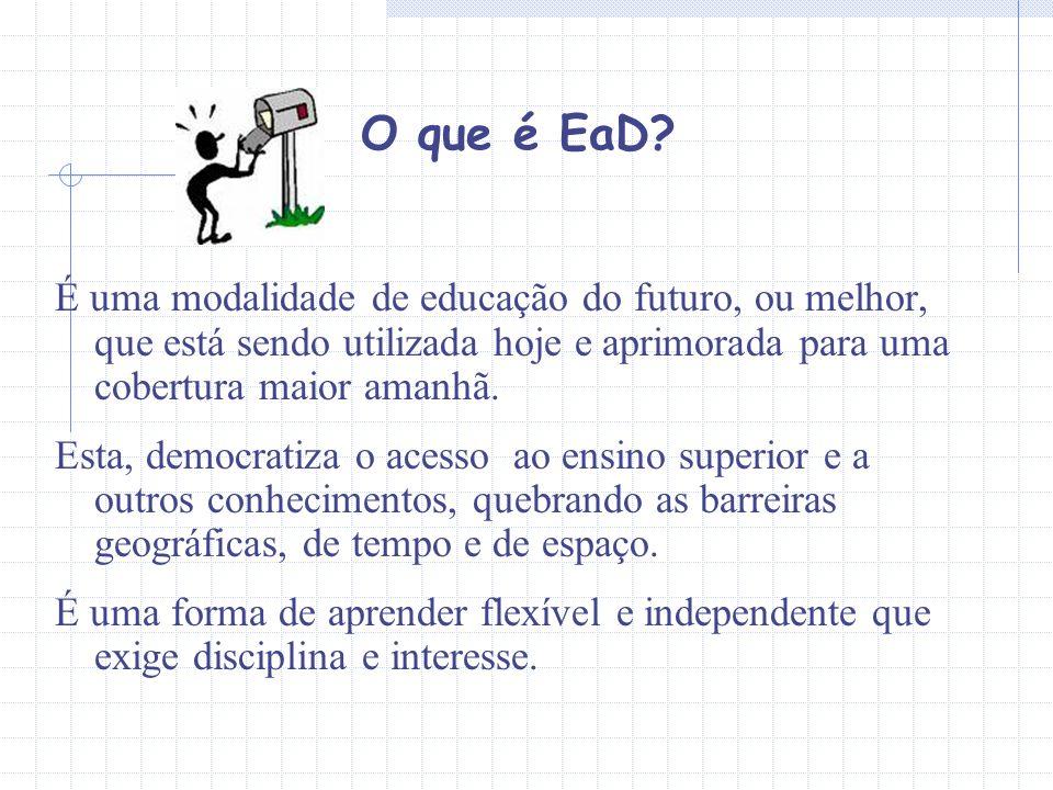 O que é EaD É uma modalidade de educação do futuro, ou melhor, que está sendo utilizada hoje e aprimorada para uma cobertura maior amanhã.