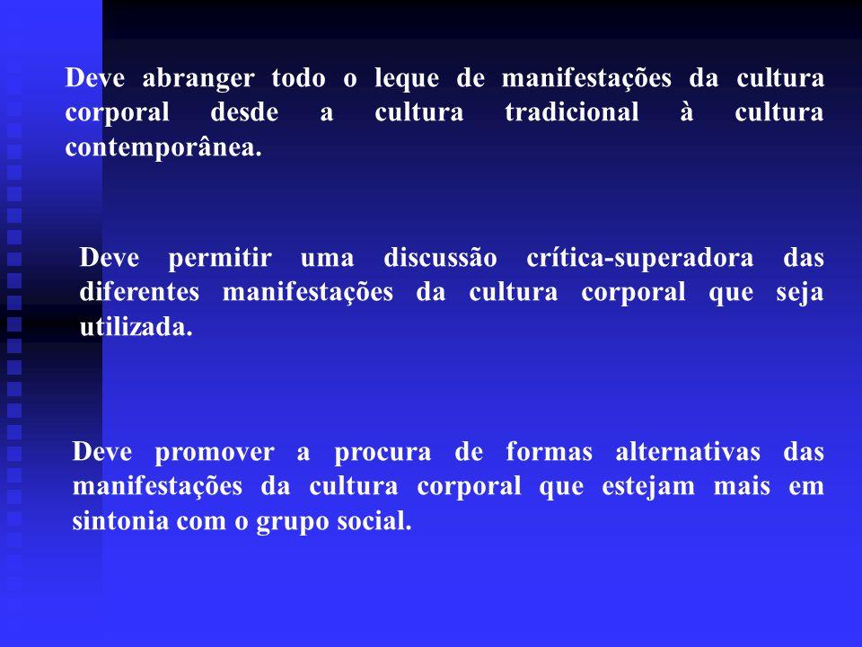 Deve abranger todo o leque de manifestações da cultura corporal desde a cultura tradicional à cultura contemporânea.