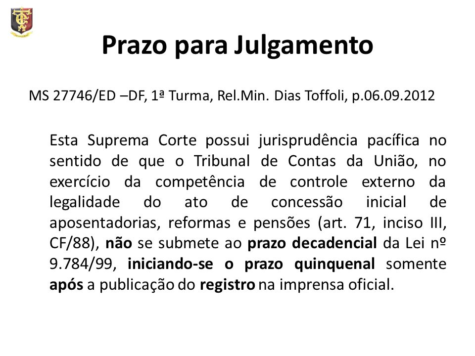 Prazo para Julgamento MS 27746/ED –DF, 1ª Turma, Rel.Min. Dias Toffoli, p.06.09.2012.