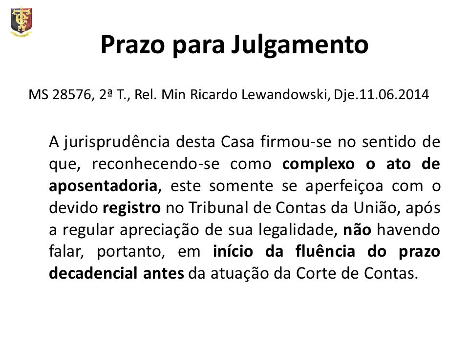 Prazo para Julgamento MS 28576, 2ª T., Rel. Min Ricardo Lewandowski, Dje.11.06.2014.