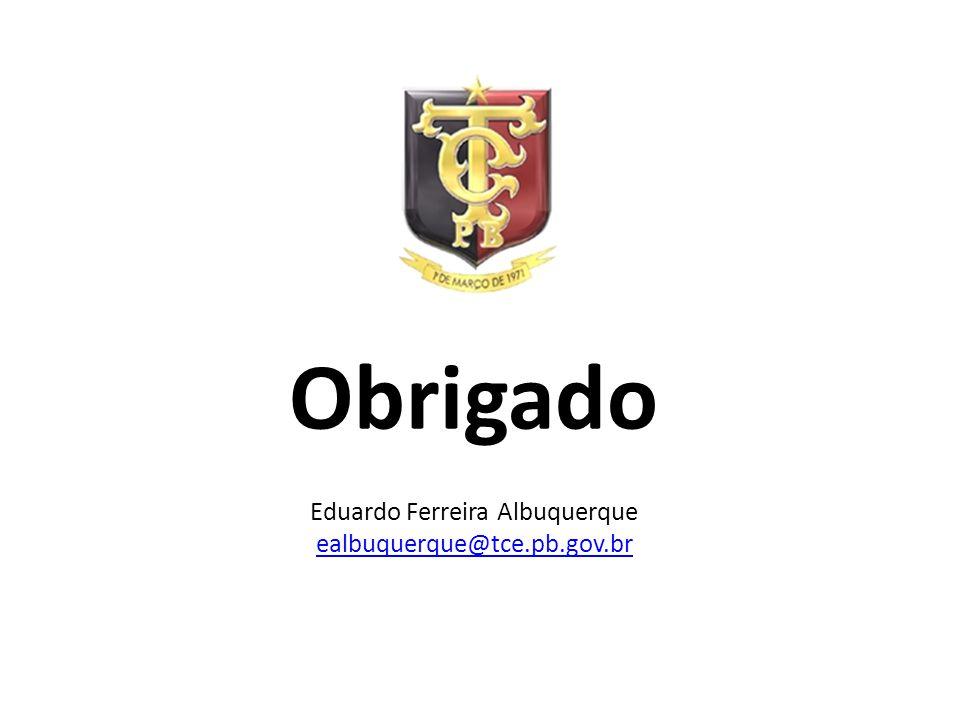 Obrigado Eduardo Ferreira Albuquerque ealbuquerque@tce.pb.gov.br