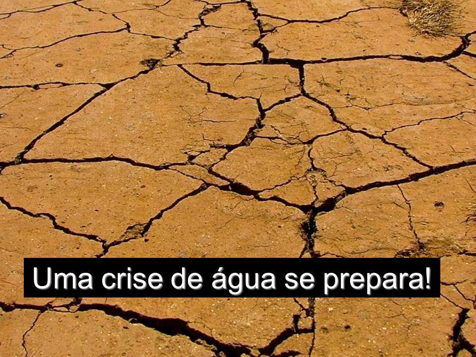Uma crise de água se prepara!