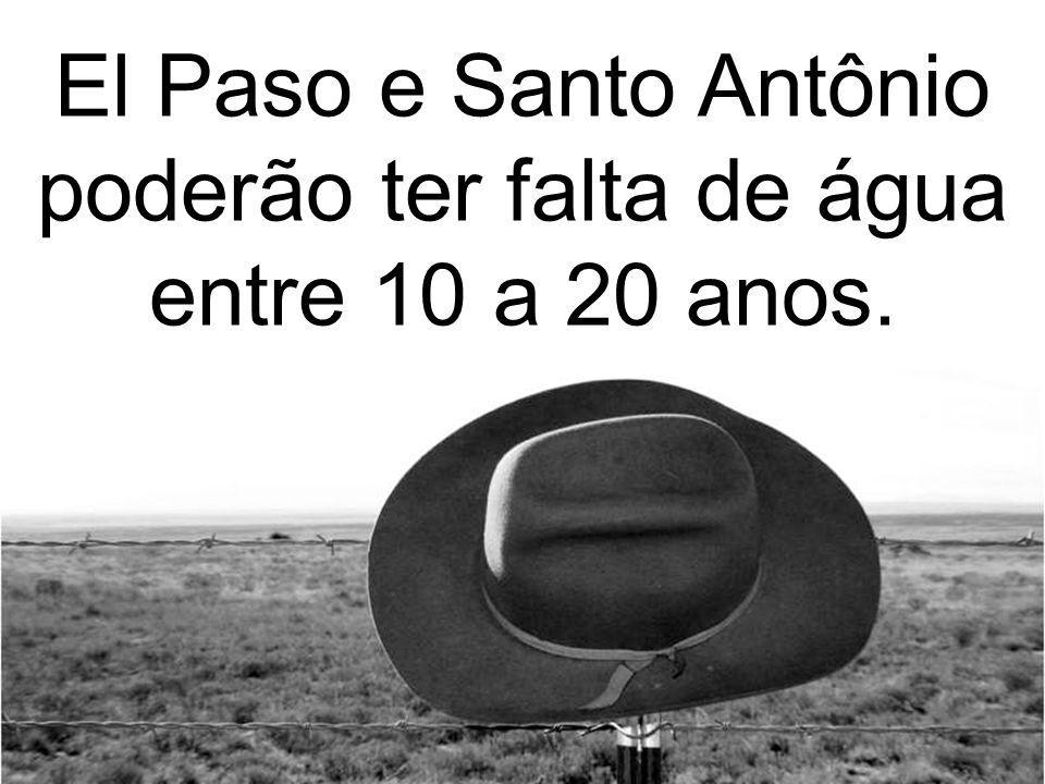 El Paso e Santo Antônio poderão ter falta de água entre 10 a 20 anos.