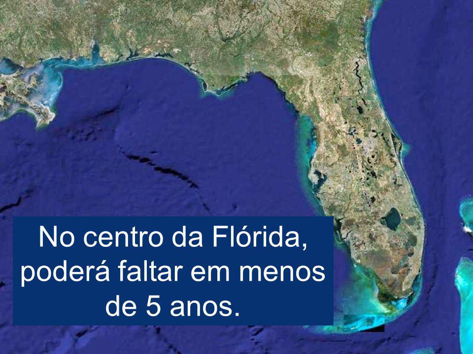 No centro da Flórida, poderá faltar em menos de 5 anos.