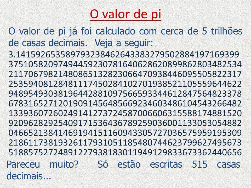 O valor de pi O valor de pi já foi calculado com cerca de 5 trilhões de casas decimais. Veja a seguir: