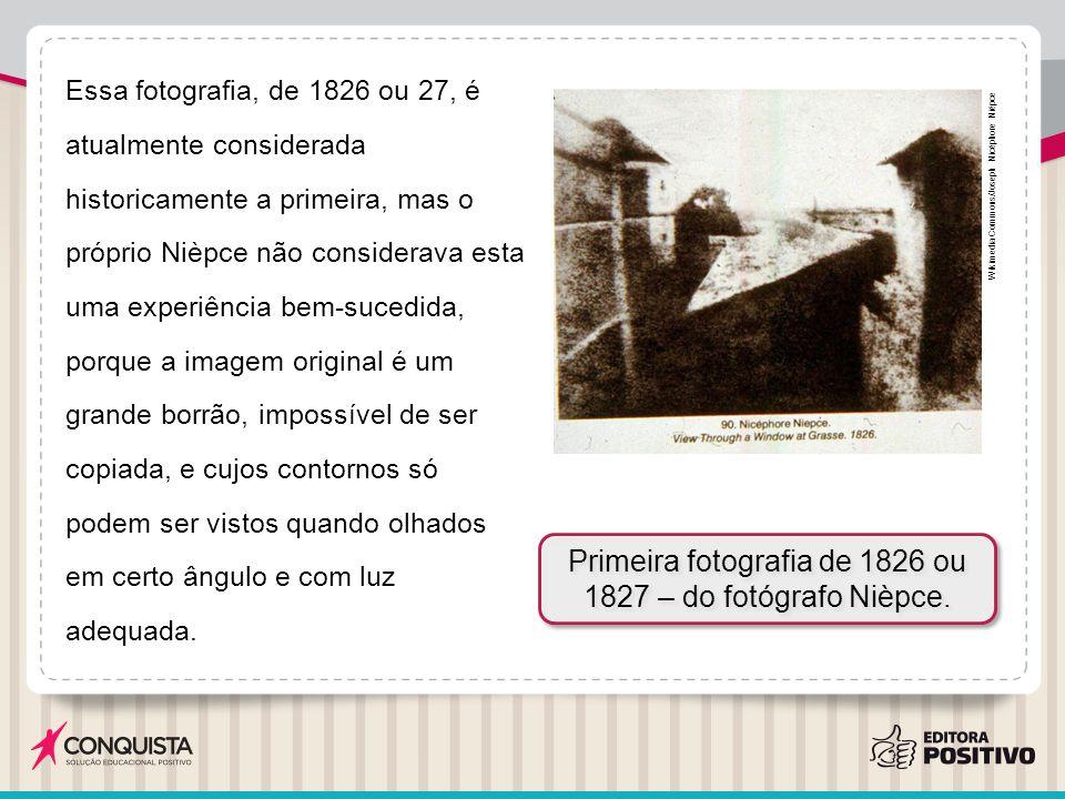 Primeira fotografia de 1826 ou 1827 – do fotógrafo Nièpce.