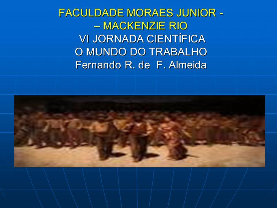 FACULDADE MORAES JUNIOR - – MACKENZIE RIO VI JORNADA CIENTÍFICA O MUNDO DO TRABALHO Fernando R.