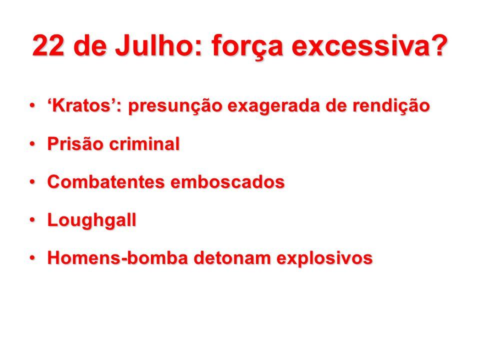 22 de Julho: força excessiva