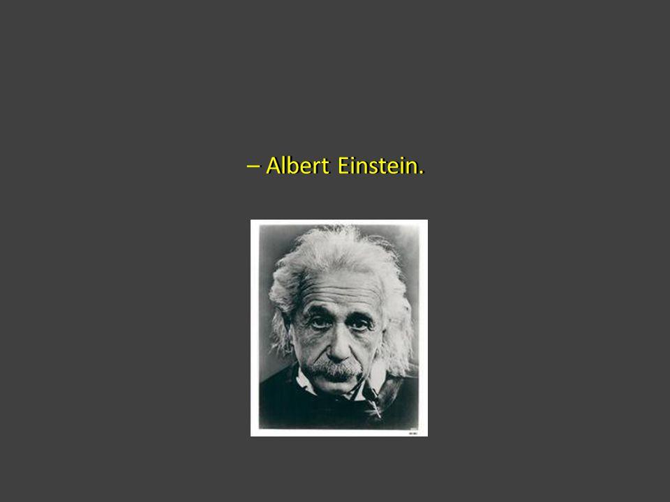 – Albert Einstein.