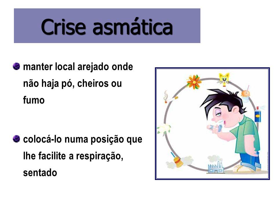 Crise asmática manter local arejado onde não haja pó, cheiros ou fumo