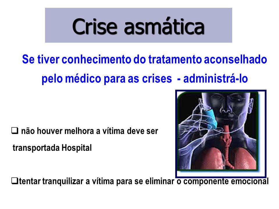 Crise asmática Se tiver conhecimento do tratamento aconselhado pelo médico para as crises - administrá-lo.