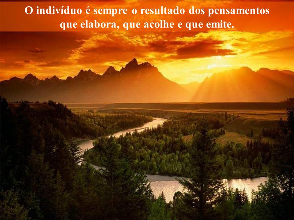 O indivíduo é sempre o resultado dos pensamentos