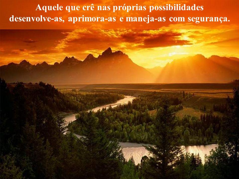 Aquele que crê nas próprias possibilidades
