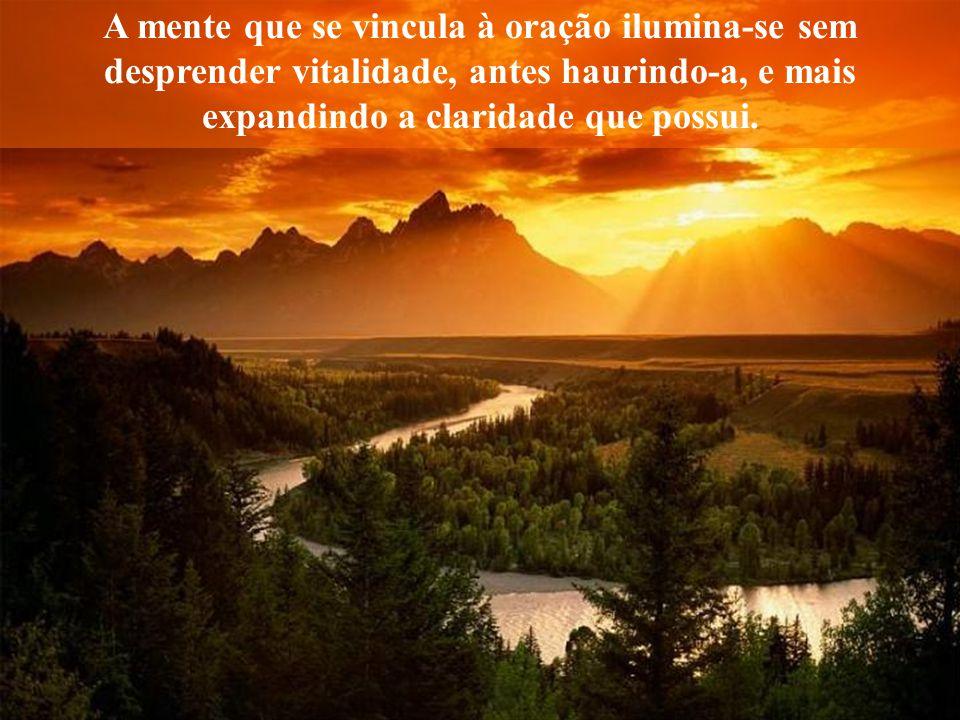 A mente que se vincula à oração ilumina-se sem desprender vitalidade, antes haurindo-a, e mais expandindo a claridade que possui.