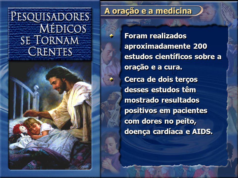 A oração e a medicina Foram realizados aproximadamente 200 estudos científicos sobre a oração e a cura.
