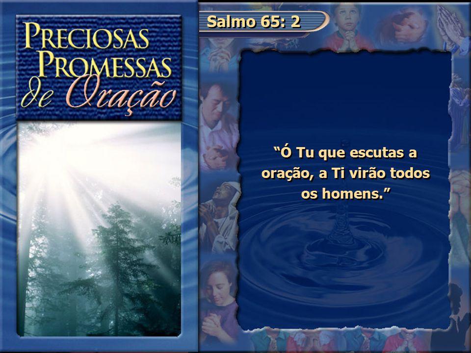 Ó Tu que escutas a oração, a Ti virão todos os homens.