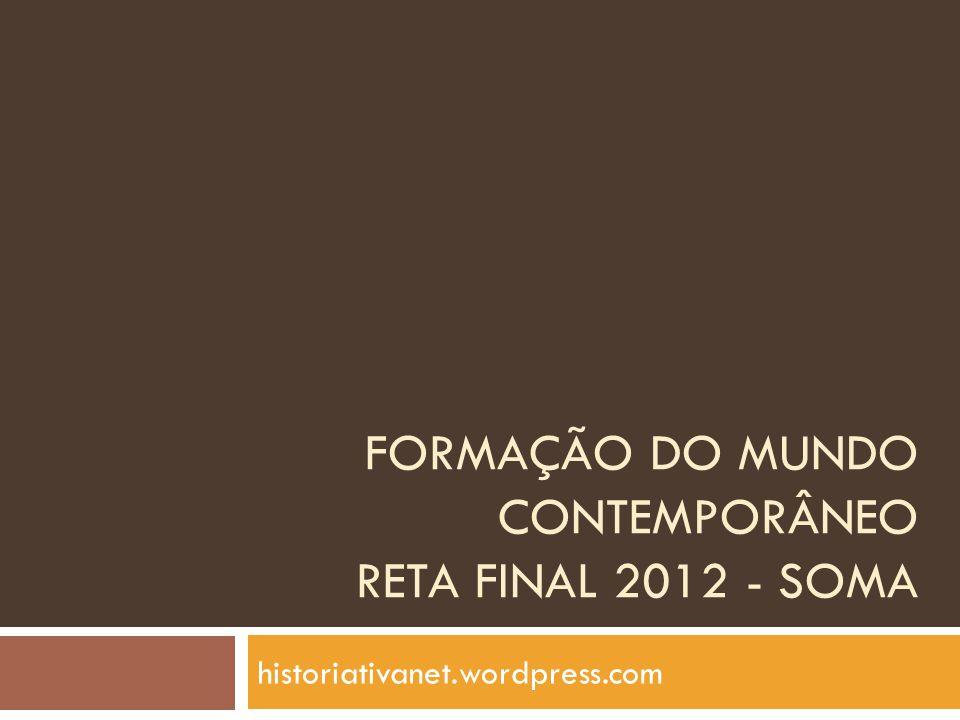 FORMAÇÃO DO MUNDO CONTEMPORÂNEO RETA FINAL 2012 - SOMA
