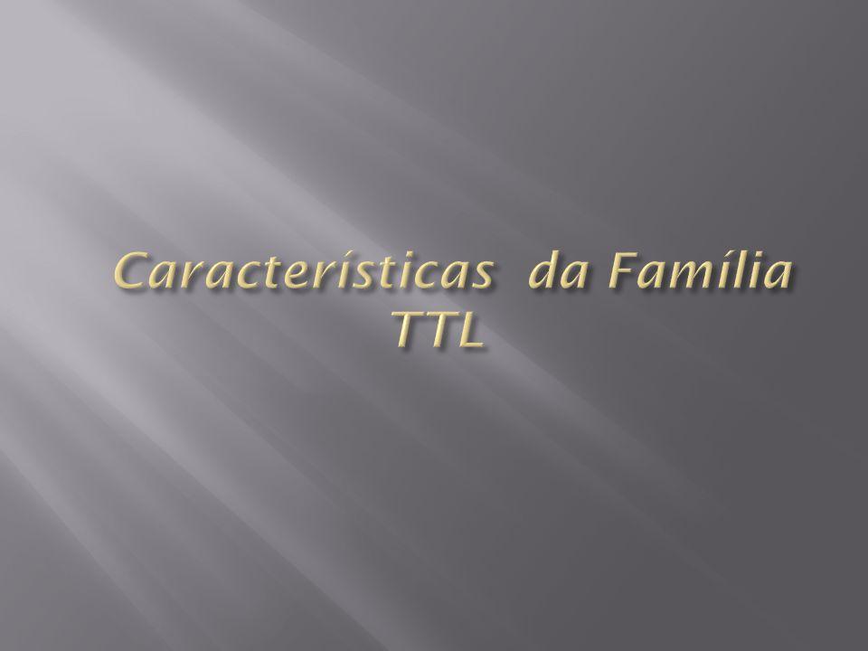 Características da Família TTL