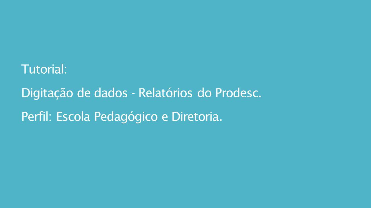 Tutorial: Digitação de dados - Relatórios do Prodesc