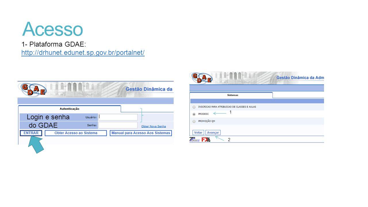 Acesso 1- Plataforma GDAE: http://drhunet.edunet.sp.gov.br/portalnet/