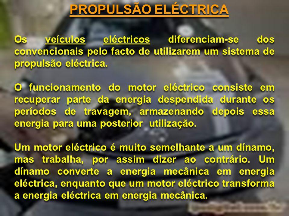 PROPULSÃO ELÉCTRICA Os veículos eléctricos diferenciam-se dos convencionais pelo facto de utilizarem um sistema de propulsão eléctrica.