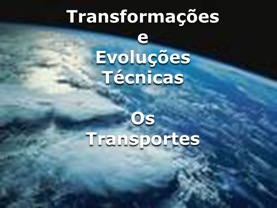 Transformações e Evoluções Técnicas Os Transportes