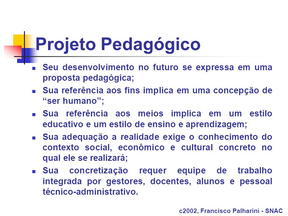 Projeto PedagógicoSeu desenvolvimento no futuro se expressa em uma proposta pedagógica;