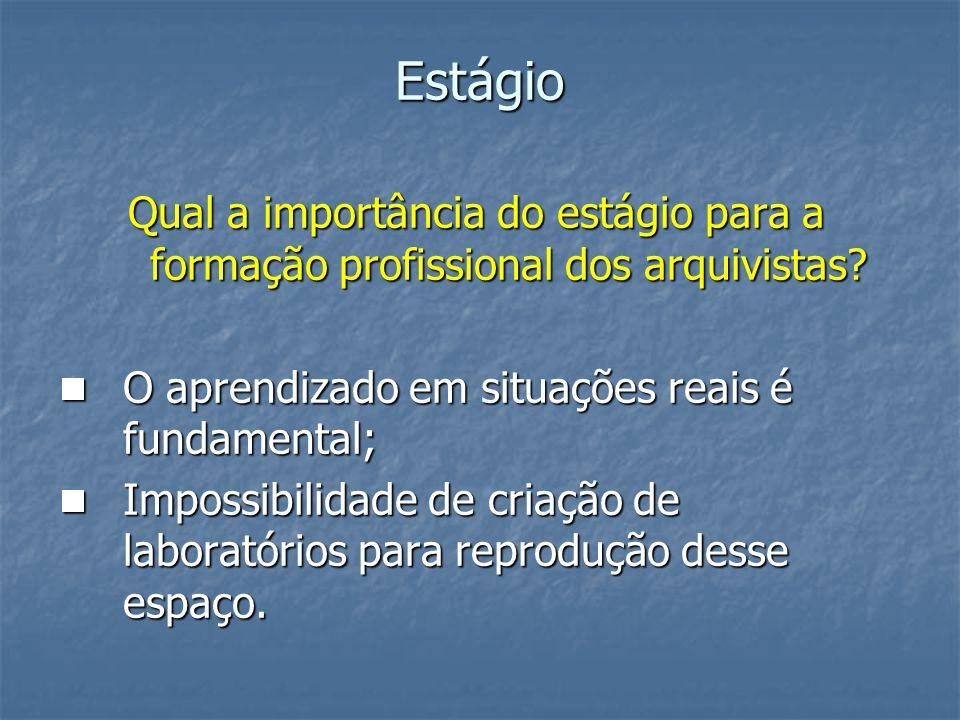 Estágio Qual a importância do estágio para a formação profissional dos arquivistas O aprendizado em situações reais é fundamental;