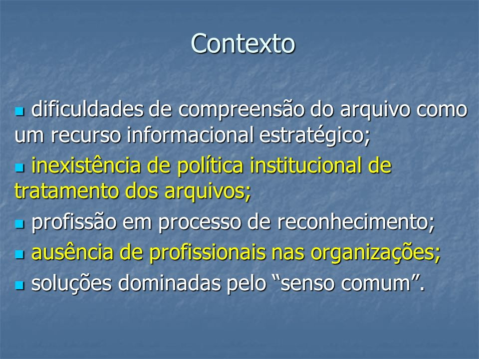 Contexto dificuldades de compreensão do arquivo como um recurso informacional estratégico;