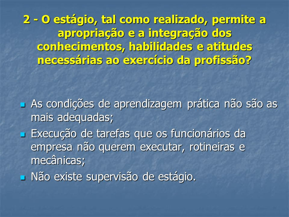 2 - O estágio, tal como realizado, permite a apropriação e a integração dos conhecimentos, habilidades e atitudes necessárias ao exercício da profissão