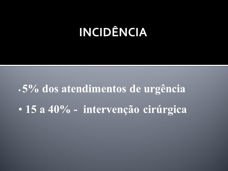 INCIDÊNCIA 15 a 40% - intervenção cirúrgica